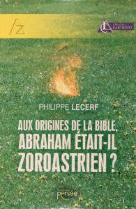 """livre de Philippe Lecerf, """"Aux origines de la bible, Abraham était-il Zoroastrien?"""""""